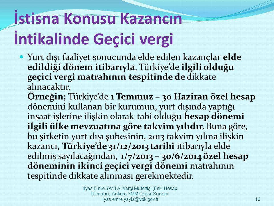 İstisna Konusu Kazancın İntikalinde Geçici vergi  Yurt dışı faaliyet sonucunda elde edilen kazançlar elde edildiği dönem itibarıyla, Türkiye'de ilgil