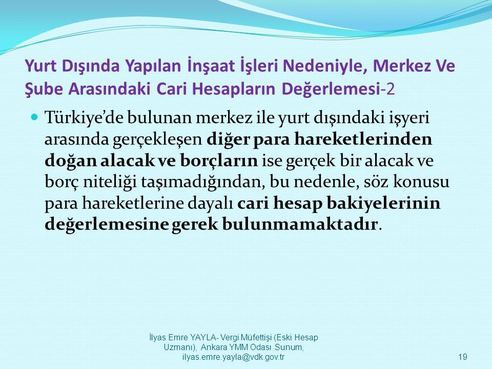 Yurt Dışında Yapılan İnşaat İşleri Nedeniyle, Merkez Ve Şube Arasındaki Cari Hesapların Değerlemesi-2  Türkiye'de bulunan merkez ile yurt dışındaki i