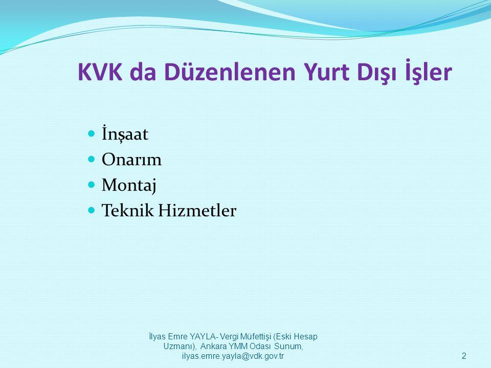 KVK da Düzenlenen Yurt Dışı İşler  İnşaat  Onarım  Montaj  Teknik Hizmetler İlyas Emre YAYLA- Vergi Müfettişi (Eski Hesap Uzmanı), Ankara YMM Odas