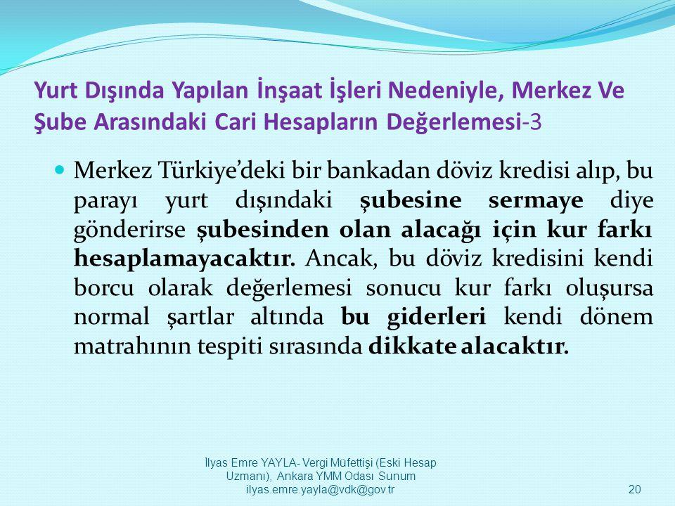 Yurt Dışında Yapılan İnşaat İşleri Nedeniyle, Merkez Ve Şube Arasındaki Cari Hesapların Değerlemesi-3  Merkez Türkiye'deki bir bankadan döviz kredisi