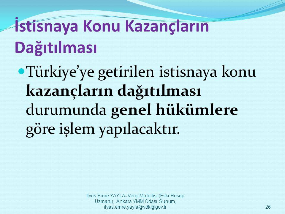 İstisnaya Konu Kazançların Dağıtılması  Türkiye'ye getirilen istisnaya konu kazançların dağıtılması durumunda genel hükümlere göre işlem yapılacaktır