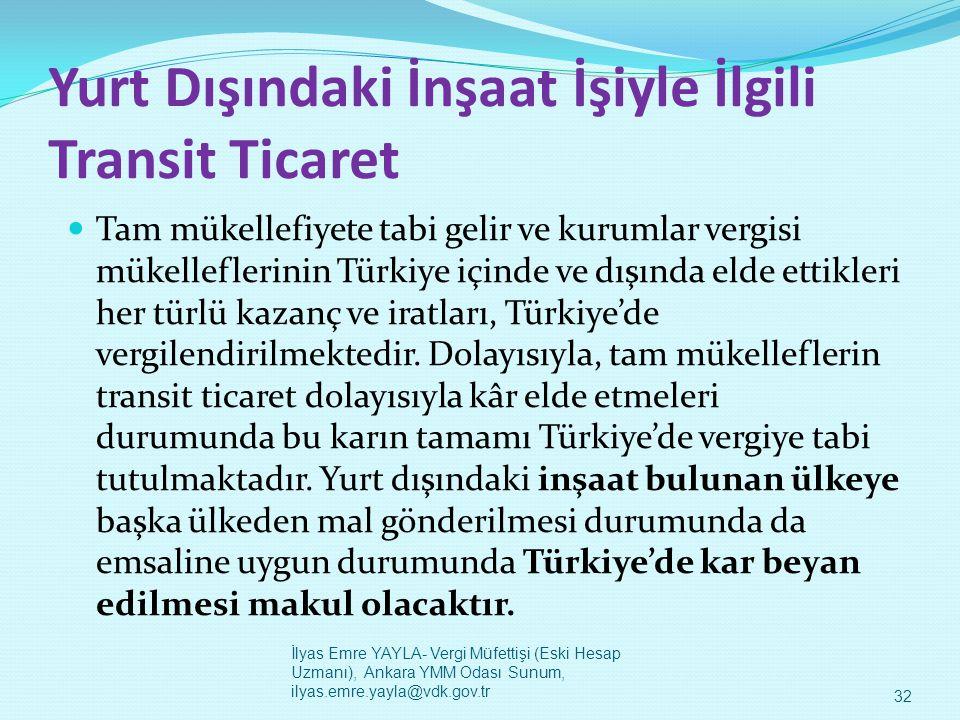 Yurt Dışındaki İnşaat İşiyle İlgili Transit Ticaret  Tam mükellefiyete tabi gelir ve kurumlar vergisi mükelleflerinin Türkiye içinde ve dışında elde