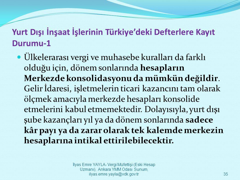 Yurt Dışı İnşaat İşlerinin Türkiye'deki Defterlere Kayıt Durumu-1  Ülkelerarası vergi ve muhasebe kuralları da farklı olduğu için, dönem sonlarında h
