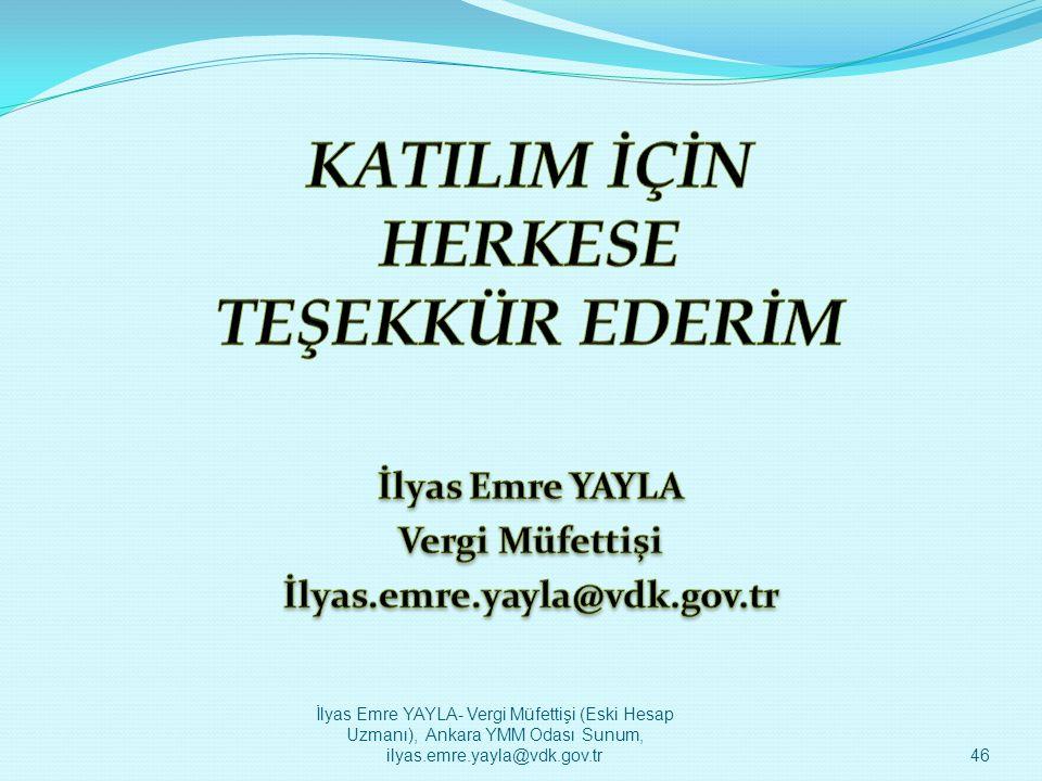 İlyas Emre YAYLA- Vergi Müfettişi (Eski Hesap Uzmanı), Ankara YMM Odası Sunum, ilyas.emre.yayla@vdk.gov.tr46