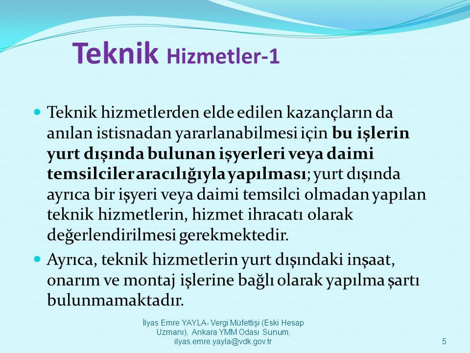 Teknik Hizmetler-2  İnşaat, onarım ve montaj işlerinin yurt dışında gerçekleştirilmesi için bir işyeri bulunması gerekirken, bu işlere bağlı teknik hizmetlerin yurt dışında herhangi bir işyeri olmaksızın Türkiye'den gerçekleştirilebilmesi de mümkün olabilmektedir.