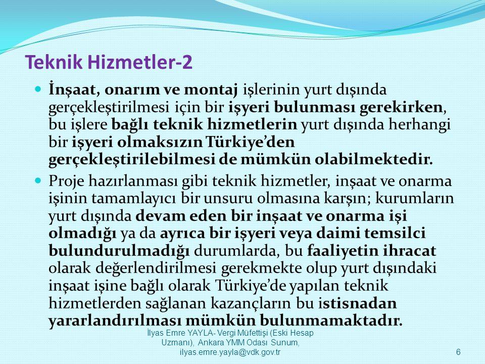 Teknik Hizmetler-3  Kurumların yurt dışında bir inşaat ve onarım işi varsa, buna bağlı teknik hizmetler ister Türkiye'de isterse yurt dışında yapılsın, elde edilen kazançlar istisnadan yararlanabilecektir.