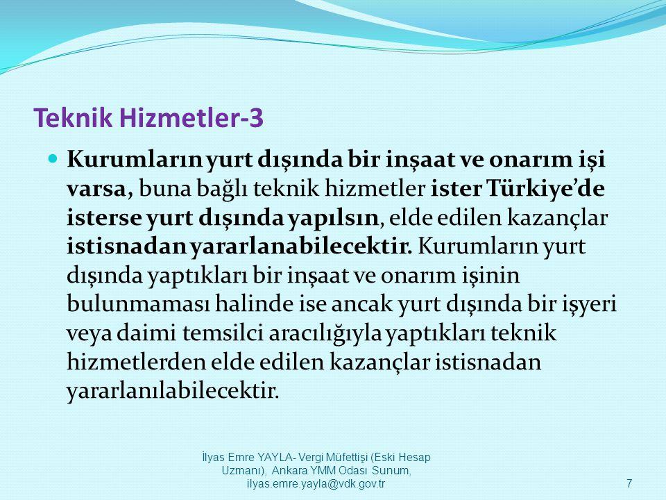 Teknik Hizmetler-4  Kısaca;kurumların yurt dışında bir inşaat ve onarım işi varsa, buna bağlı teknik hizmetler ister Türkiye'de isterse yurt dışında yapılsın, elde edilen kazançlar istisnadan yararlanabilecektir.