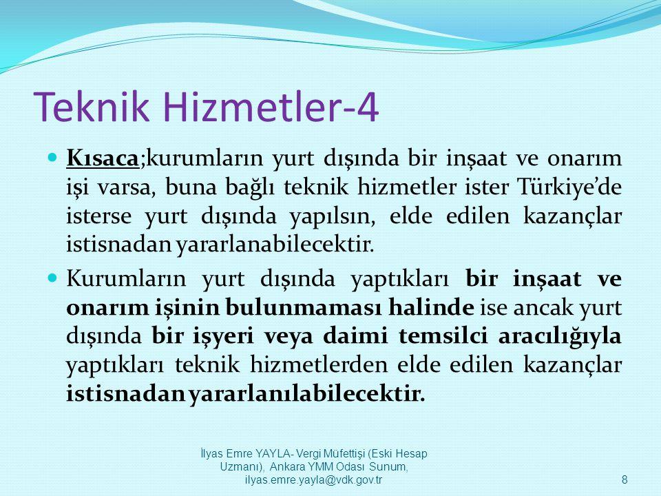 Teknik Hizmetler-4  Kısaca;kurumların yurt dışında bir inşaat ve onarım işi varsa, buna bağlı teknik hizmetler ister Türkiye'de isterse yurt dışında