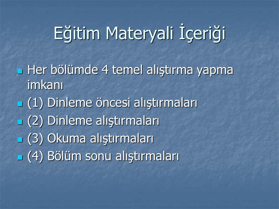 Eğitim Materyali İçeriği  Her bölümde 4 temel alıştırma yapma imkanı  (1) Dinleme öncesi alıştırmaları  (2) Dinleme alıştırmaları  (3) Okuma alıştırmaları  (4) Bölüm sonu alıştırmaları