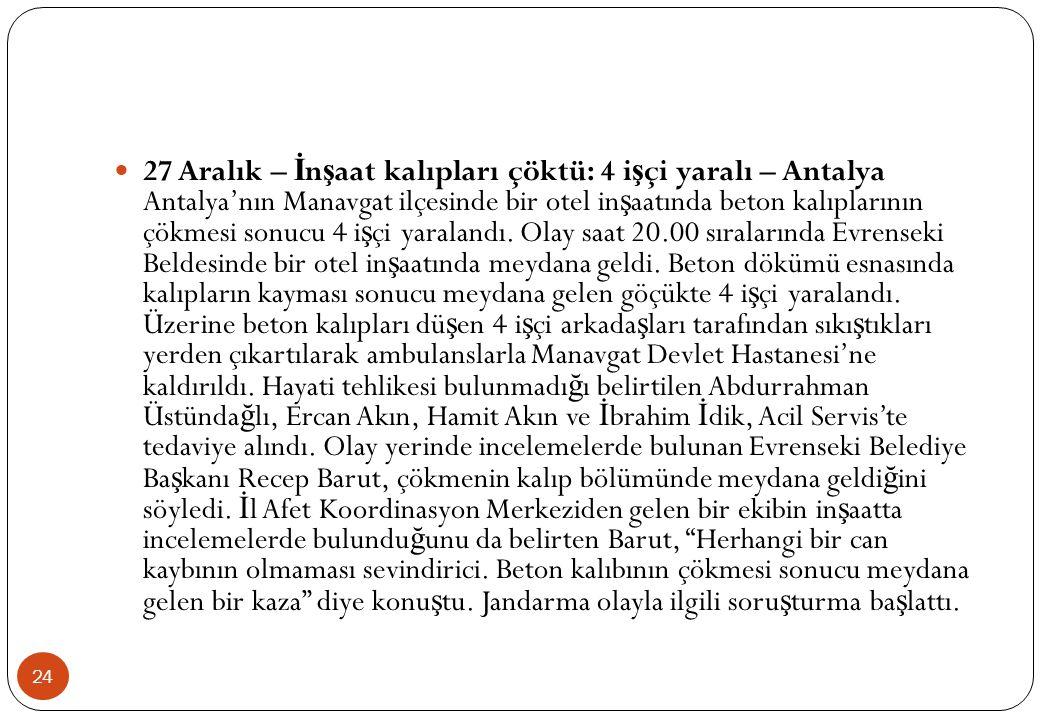 24  27 Aralık – İ n ş aat kalıpları çöktü: 4 i ş çi yaralı – Antalya Antalya'nın Manavgat ilçesinde bir otel in ş aatında beton kalıplarının çökmesi