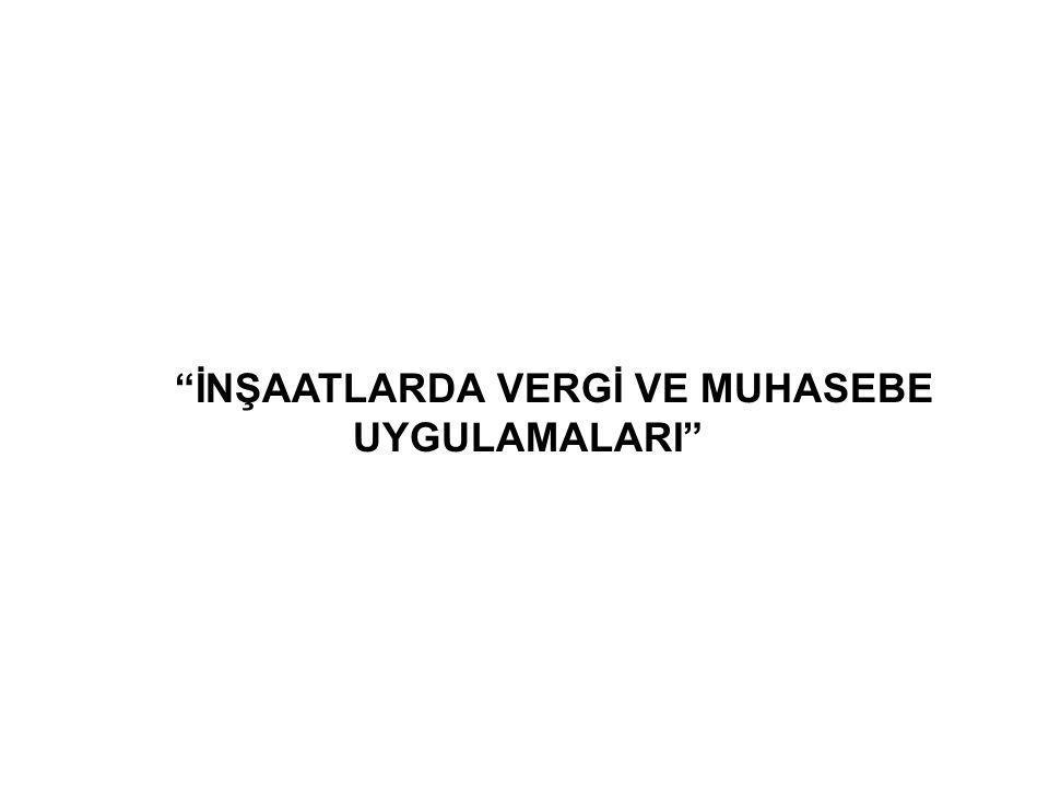 """""""İNŞAATLARDA VERGİ VE MUHASEBE UYGULAMALARI"""""""