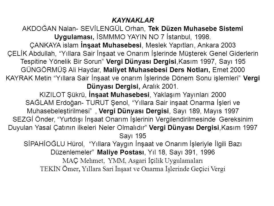 KAYNAKLAR AKDOĞAN Nalan- SEVİLENGÜL Orhan, Tek Düzen Muhasebe Sistemi Uygulaması, İSMMMO YAYIN NO 7 İstanbul, 1998. ÇANKAYA islam İnşaat Muhasebesi, M