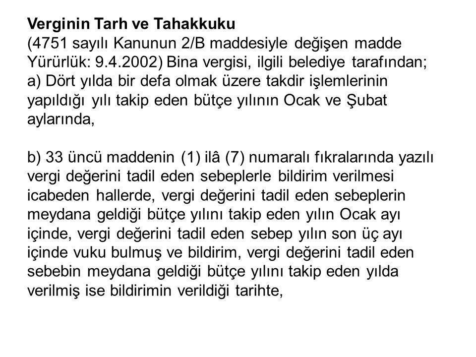 Verginin Tarh ve Tahakkuku (4751 sayılı Kanunun 2/B maddesiyle değişen madde Yürürlük: 9.4.2002) Bina vergisi, ilgili belediye tarafından; a) Dört yıl