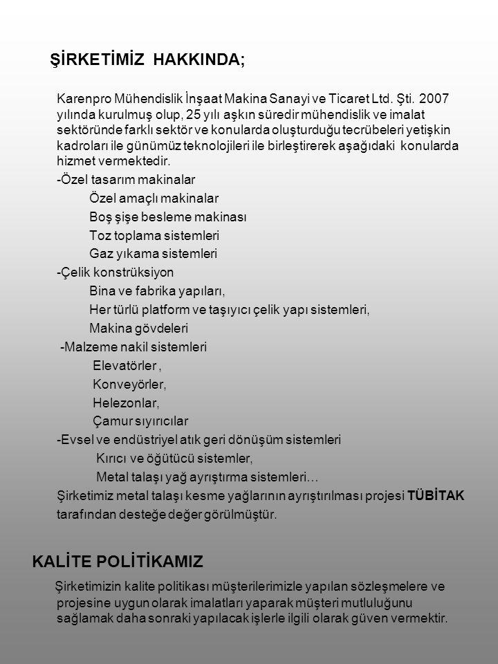 ŞİRKETİMİZ HAKKINDA; Karenpro Mühendislik İnşaat Makina Sanayi ve Ticaret Ltd. Şti. 2007 yılında kurulmuş olup, 25 yılı aşkın süredir mühendislik ve i