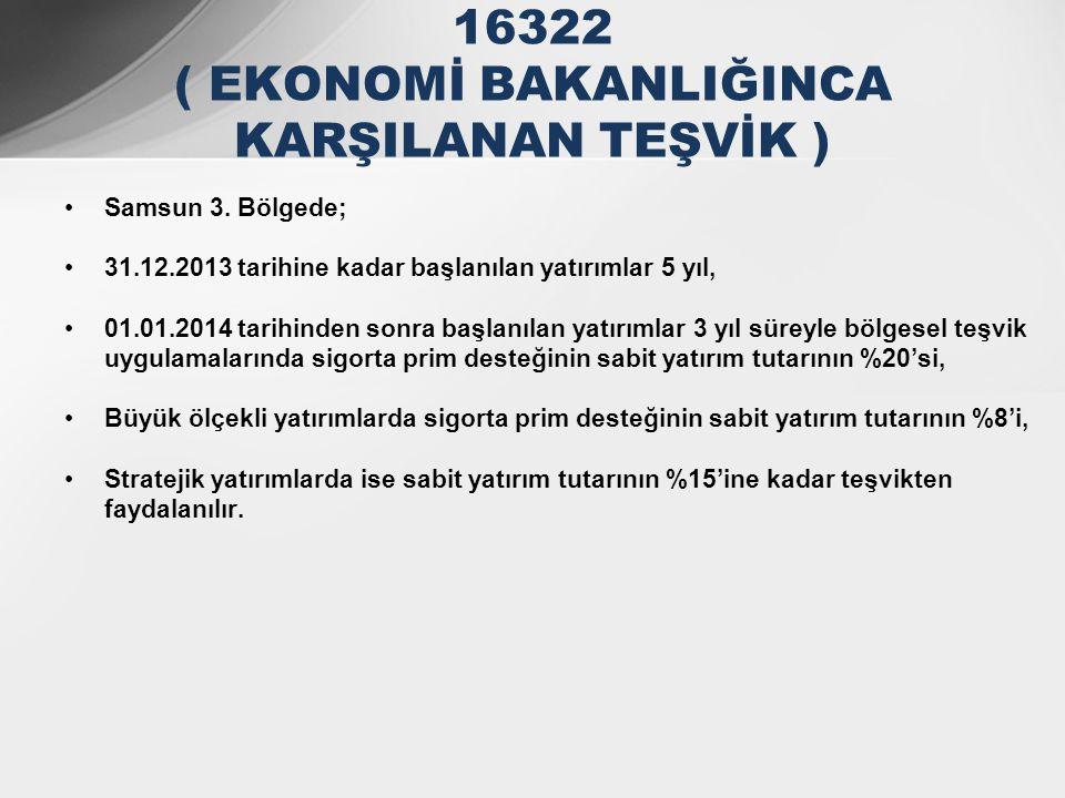 •Samsun 3. Bölgede; •31.12.2013 tarihine kadar başlanılan yatırımlar 5 yıl, •01.01.2014 tarihinden sonra başlanılan yatırımlar 3 yıl süreyle bölgesel