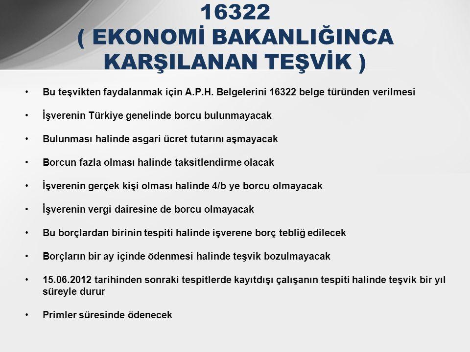 •Bu teşvikten faydalanmak için A.P.H. Belgelerini 16322 belge türünden verilmesi •İşverenin Türkiye genelinde borcu bulunmayacak •Bulunması halinde as