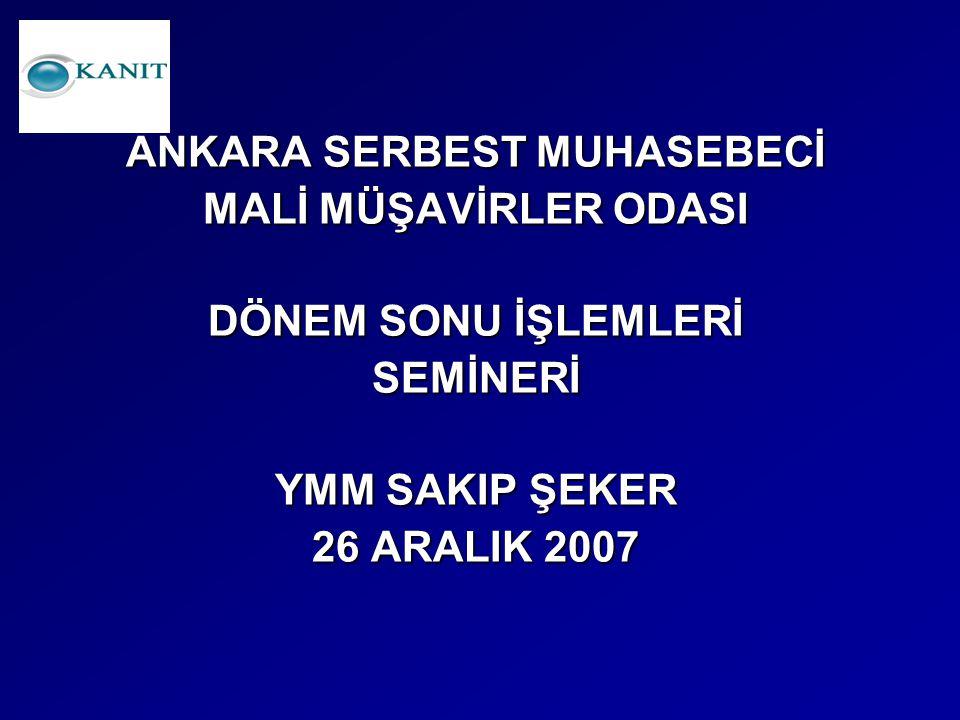 ANKARA SERBEST MUHASEBECİ MALİ MÜŞAVİRLER ODASI DÖNEM SONU İŞLEMLERİ SEMİNERİ YMM SAKIP ŞEKER 26 ARALIK 2007