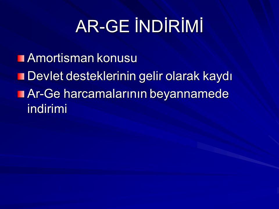 AR-GE İNDİRİMİ Amortisman konusu Devlet desteklerinin gelir olarak kaydı Ar-Ge harcamalarının beyannamede indirimi