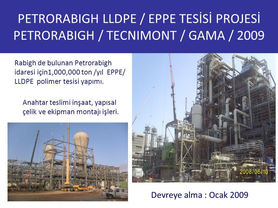 PETRORABIGH LLDPE / EPPE TESİSİ PROJESİ PETRORABIGH / TECNIMONT / GAMA / 2009 Rabigh de bulunan Petrorabigh idaresi için1,000,000 ton /yıl EPPE/ LLDPE