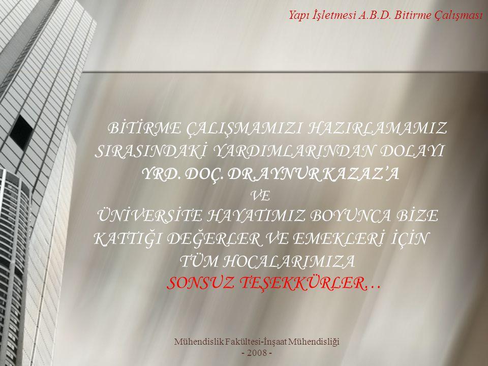 BİTİRME ÇALIŞMAMIZI HAZIRLAMAMIZ SIRASINDAKİ YARDIMLARINDAN DOLAYI YRD. DOÇ. DR.AYNUR KAZAZ'A Mühendislik Fakültesi-İnşaat Mühendisliği - 2008 - Yapı