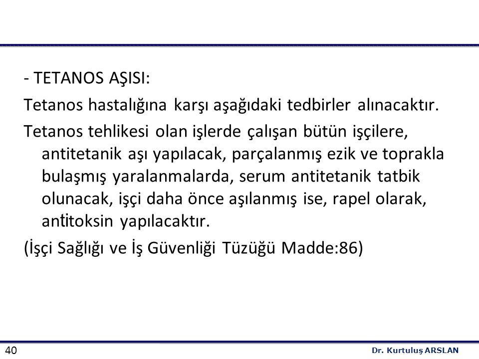 40 Dr.Kurtuluş ARSLAN - TETANOS AŞISI: Tetanos hastalığına karşı aşağıdaki tedbirler alınacaktır.