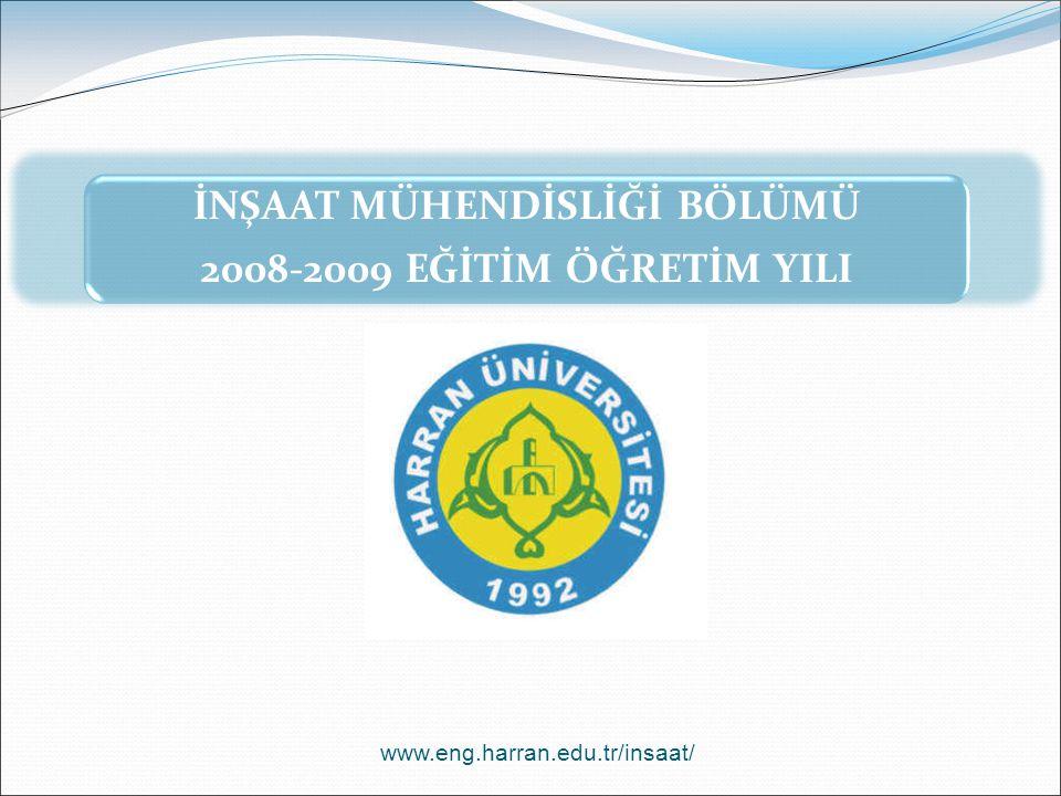 İNŞAAT MÜHENDİSLİĞİ BÖLÜMÜ 2008-2009 EĞİTİM ÖĞRETİM YILI www.eng.harran.edu.tr/insaat/
