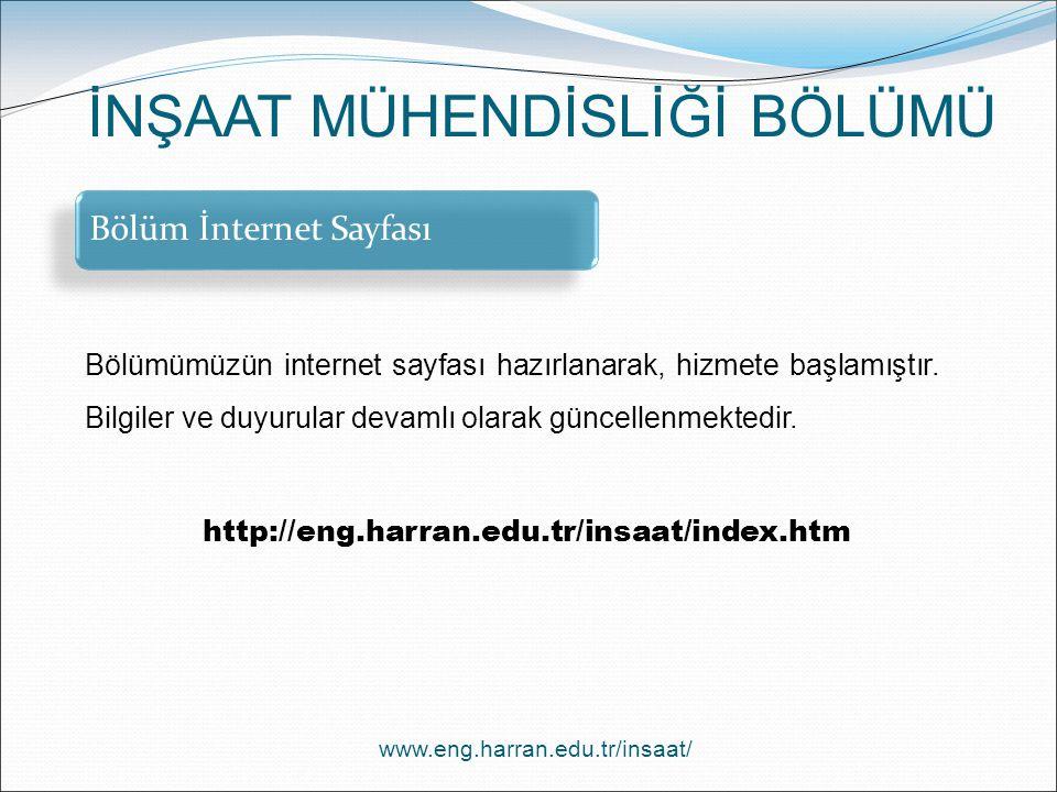 www.eng.harran.edu.tr/insaat/ İNŞAAT MÜHENDİSLİĞİ BÖLÜMÜ Bölüm İnternet Sayfası Bölümümüzün internet sayfası hazırlanarak, hizmete başlamıştır. Bilgil