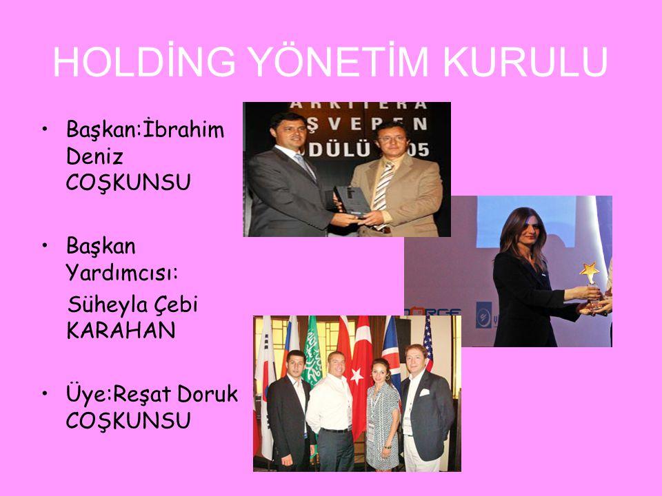 HOLDİNG YÖNETİM KURULU •Başkan:İbrahim Deniz COŞKUNSU •Başkan Yardımcısı: Süheyla Çebi KARAHAN •Üye:Reşat Doruk COŞKUNSU