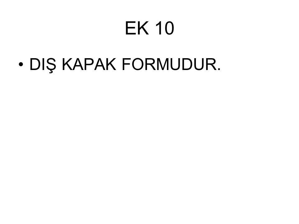 EK 10 •DIŞ KAPAK FORMUDUR.