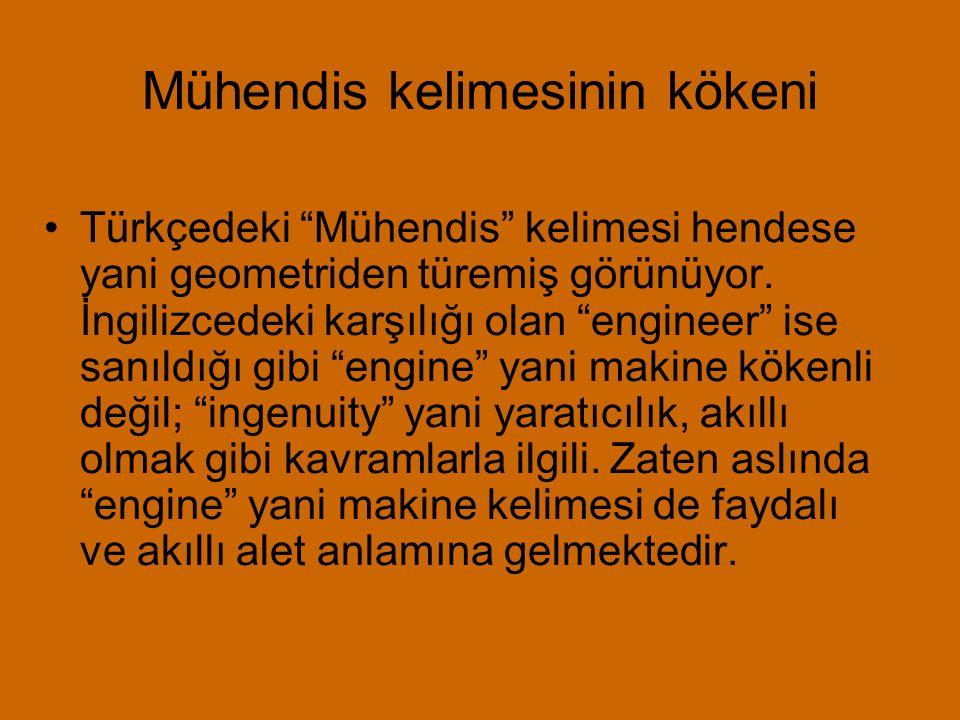 """Mühendis kelimesinin kökeni •Türkçedeki """"Mühendis"""" kelimesi hendese yani geometriden türemiş görünüyor. İngilizcedeki karşılığı olan """"engineer"""" ise sa"""