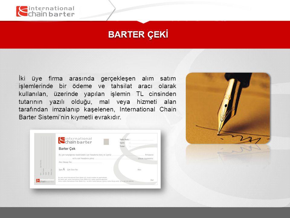 BARTER ÇEKİ İki üye firma arasında gerçekleşen alım satım işlemlerinde bir ödeme ve tahsilat aracı olarak kullanılan, üzerinde yapılan işlemin TL cins