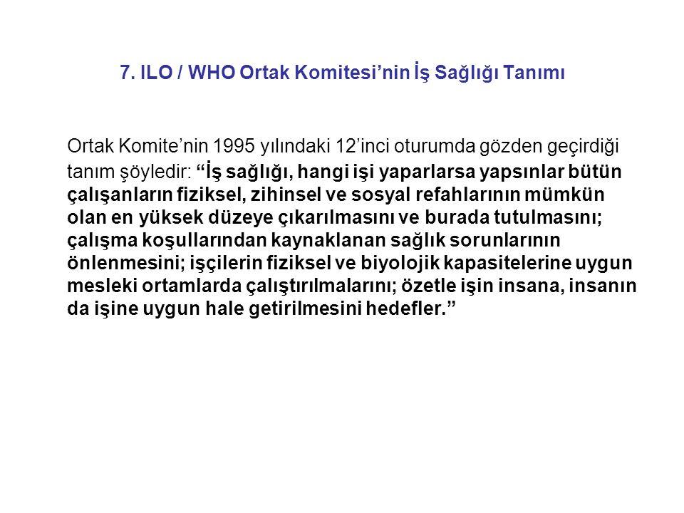 """7. ILO / WHO Ortak Komitesi'nin İş Sağlığı Tanımı Ortak Komite'nin 1995 yılındaki 12'inci oturumda gözden geçirdiği tanım şöyledir: """"İş sağlığı, hangi"""