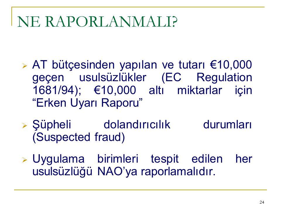 """24 NE RAPORLANMALI?  AT bütçesinden yapılan ve tutarı €10,000 geçen usulsüzlükler (EC Regulation 1681/94); €10,000 altı miktarlar için """"Erken Uyarı R"""