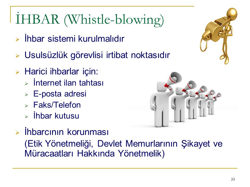 35 İHBAR (Whistle-blowing)  İhbar sistemi kurulmalıdır  Usulsüzlük görevlisi irtibat noktasıdır  Harici ihbarlar için:  İnternet ilan tahtası  E-