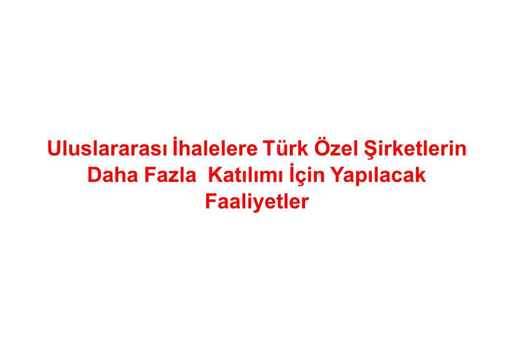 Uluslararası İhalelere Türk Özel Şirketlerin Daha Fazla Katılımı İçin Yapılacak Faaliyetler