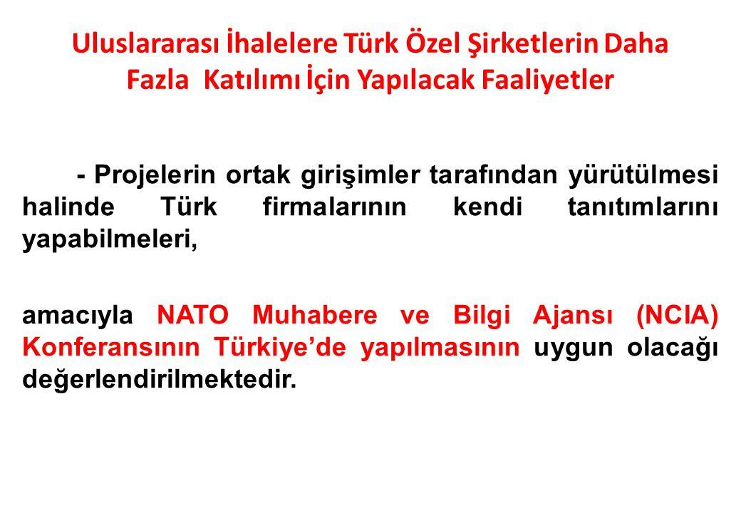- Projelerin ortak girişimler tarafından yürütülmesi halinde Türk firmalarının kendi tanıtımlarını yapabilmeleri, amacıyla NATO Muhabere ve Bilgi Ajan