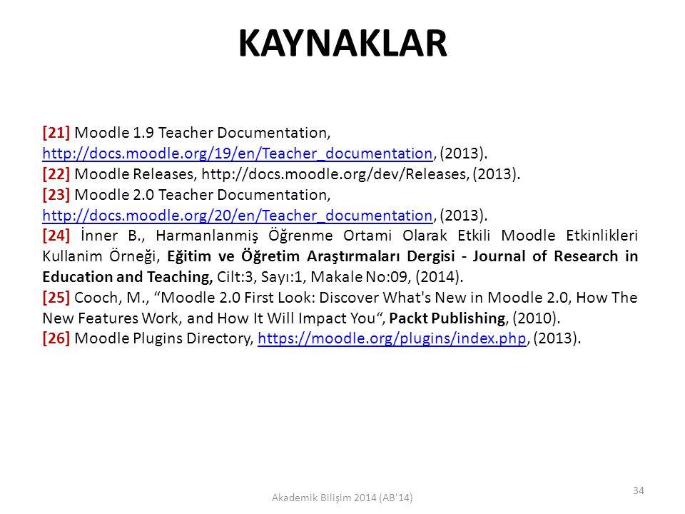 KAYNAKLAR Akademik Bilişim 2014 (AB'14) [21] Moodle 1.9 Teacher Documentation, http://docs.moodle.org/19/en/Teacher_documentation, (2013). http://docs