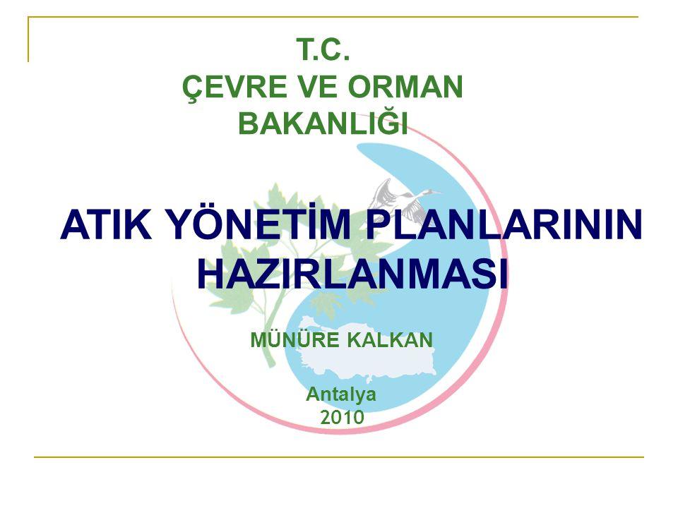ATIK YÖNETİM PLANLARININ HAZIRLANMASI MÜNÜRE KALKAN Antalya 2010 T.C. ÇEVRE VE ORMAN BAKANLIĞI