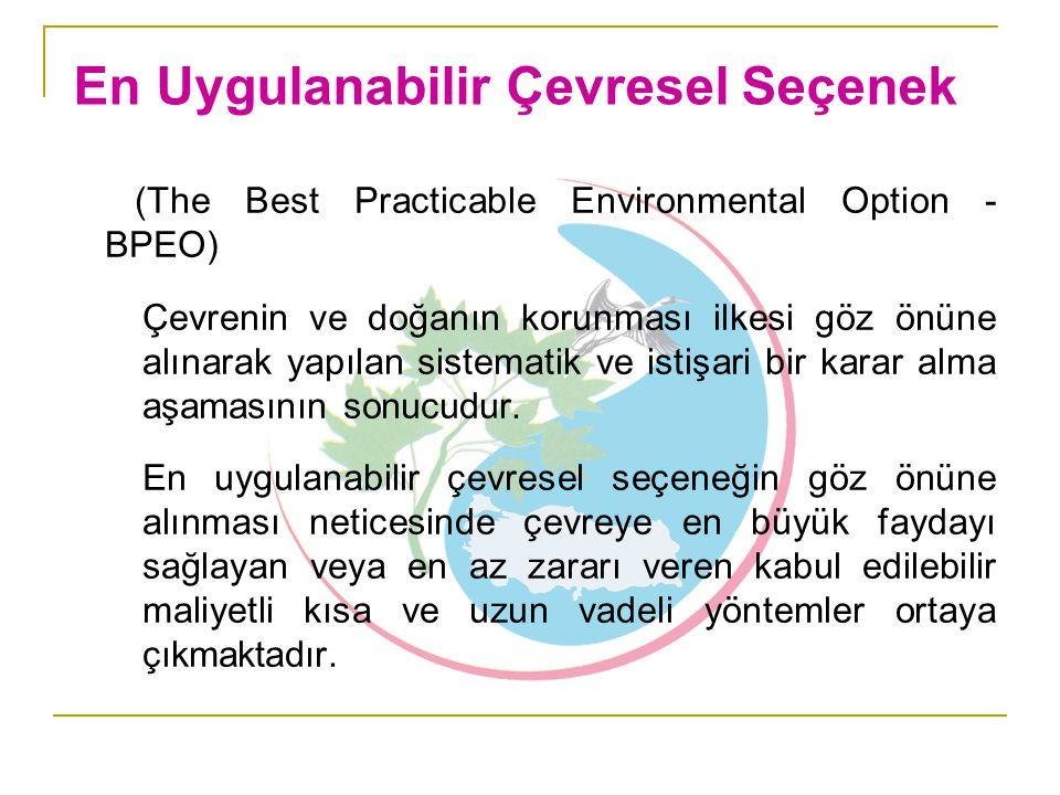 (The Best Practicable Environmental Option - BPEO) Çevrenin ve doğanın korunması ilkesi göz önüne alınarak yapılan sistematik ve istişari bir karar al