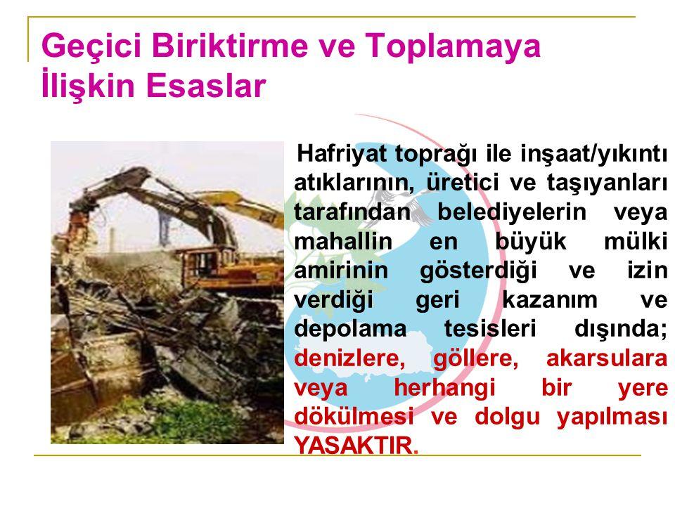 Geçici Biriktirme ve Toplamaya İlişkin Esaslar Hafriyat toprağı ile inşaat/yıkıntı atıklarının, üretici ve taşıyanları tarafından belediyelerin veya m