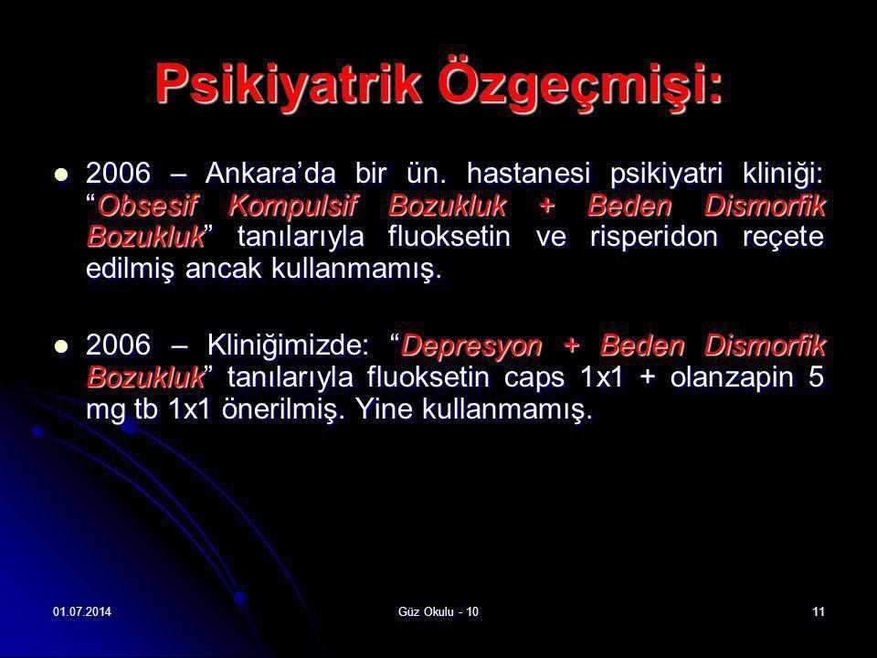 """01.07.2014Güz Okulu - 1011 Psikiyatrik Özgeçmişi:  2006 – Ankara'da bir ün. hastanesi psikiyatri kliniği: """"Obsesif Kompulsif Bozukluk + Beden Dismorf"""