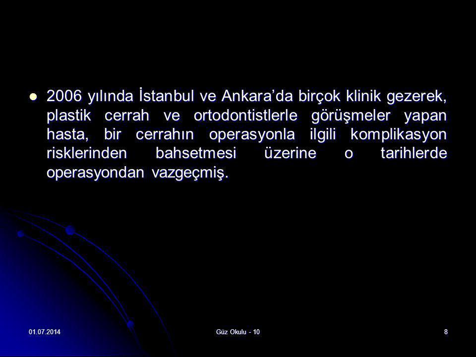 01.07.2014Güz Okulu - 108  2006 yılında İstanbul ve Ankara'da birçok klinik gezerek, plastik cerrah ve ortodontistlerle görüşmeler yapan hasta, bir c