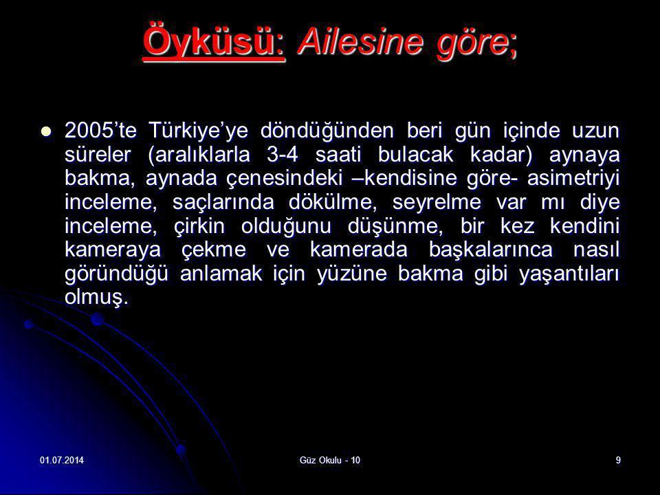 01.07.2014Güz Okulu - 109 Öyküsü: Ailesine göre;  2005'te Türkiye'ye döndüğünden beri gün içinde uzun süreler (aralıklarla 3-4 saati bulacak kadar) a