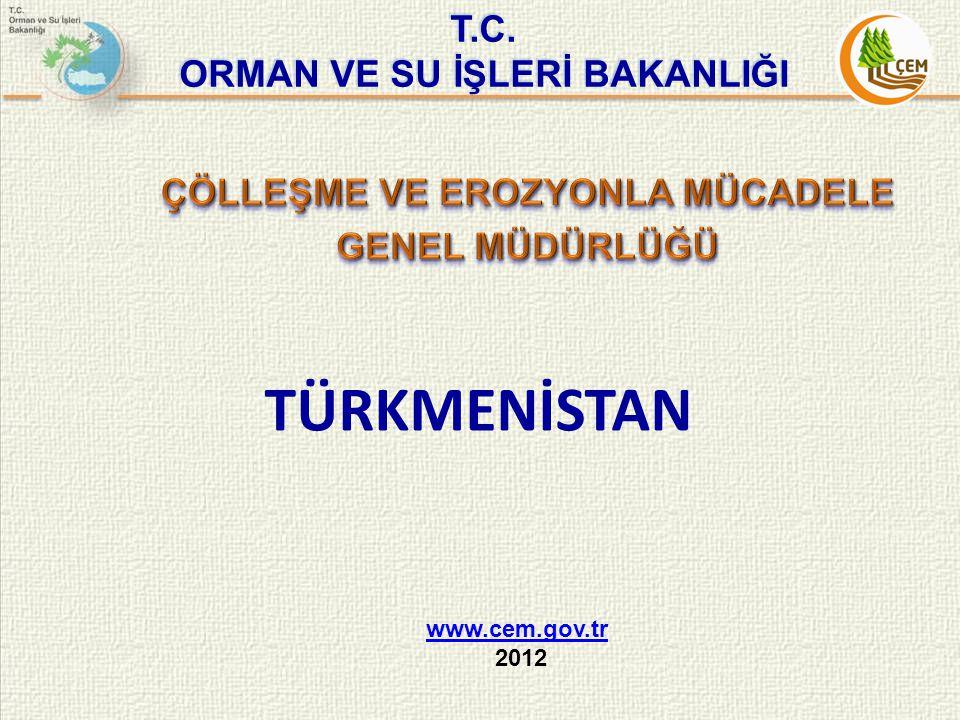 T.C. ORMAN VE SU İŞLERİ BAKANLIĞI www.cem.gov.tr 2012 TÜRKMENİSTAN