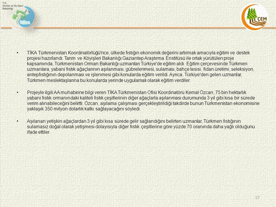 •TİKA Türkmenistan Koordinatörlüğü'nce, ülkede fıstığın ekonomik değerini artırmak amacıyla eğitim ve destek projesi hazırlandı. Tarım ve Köyişleri Ba
