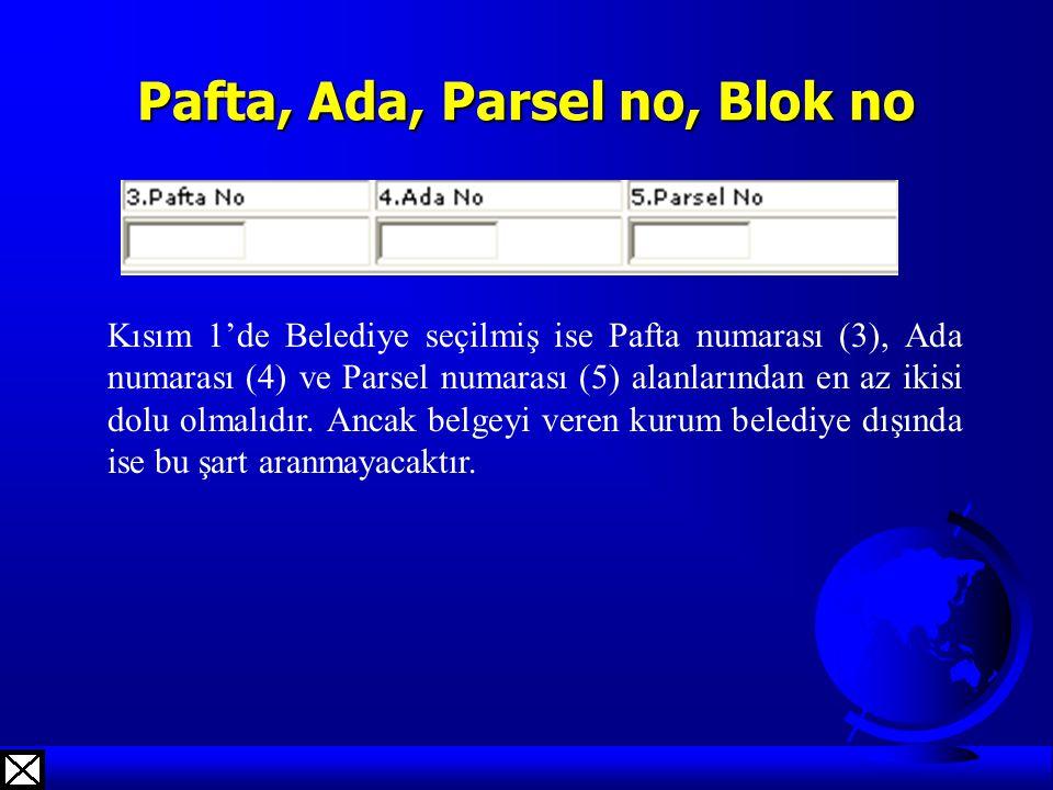 Pafta, Ada, Parsel no, Blok no Kısım 1'de Belediye seçilmiş ise Pafta numarası (3), Ada numarası (4) ve Parsel numarası (5) alanlarından en az ikisi d