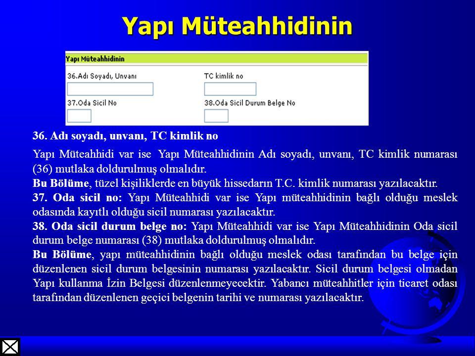Yapı Müteahhidinin 36. Adı soyadı, unvanı, TC kimlik no Yapı Müteahhidi var ise Yapı Müteahhidinin Adı soyadı, unvanı, TC kimlik numarası (36) mutlaka