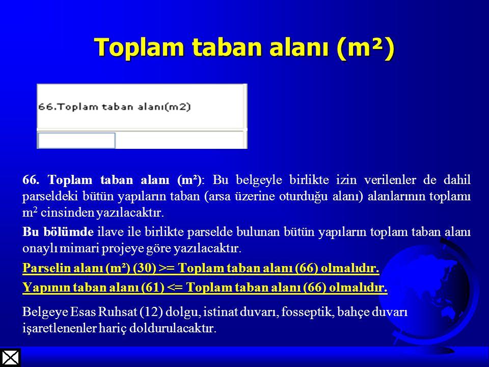 Toplam taban alanı (m²) 66. Toplam taban alanı (m²): Bu belgeyle birlikte izin verilenler de dahil parseldeki bütün yapıların taban (arsa üzerine otur