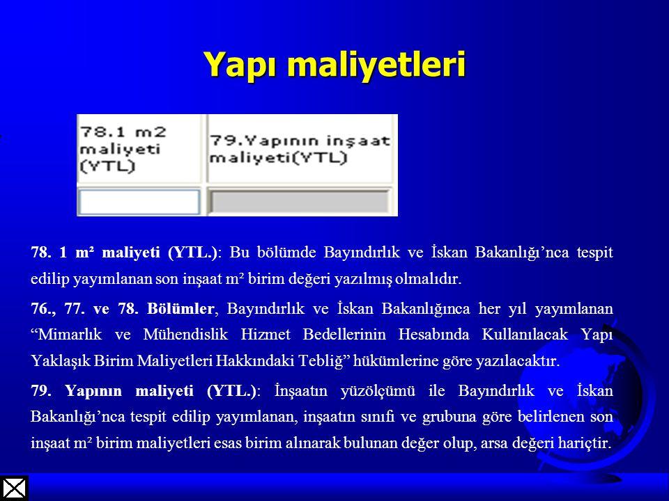 Yapı maliyetleri 78. 1 m² maliyeti (YTL.): Bu bölümde Bayındırlık ve İskan Bakanlığı'nca tespit edilip yayımlanan son inşaat m² birim değeri yazılmış