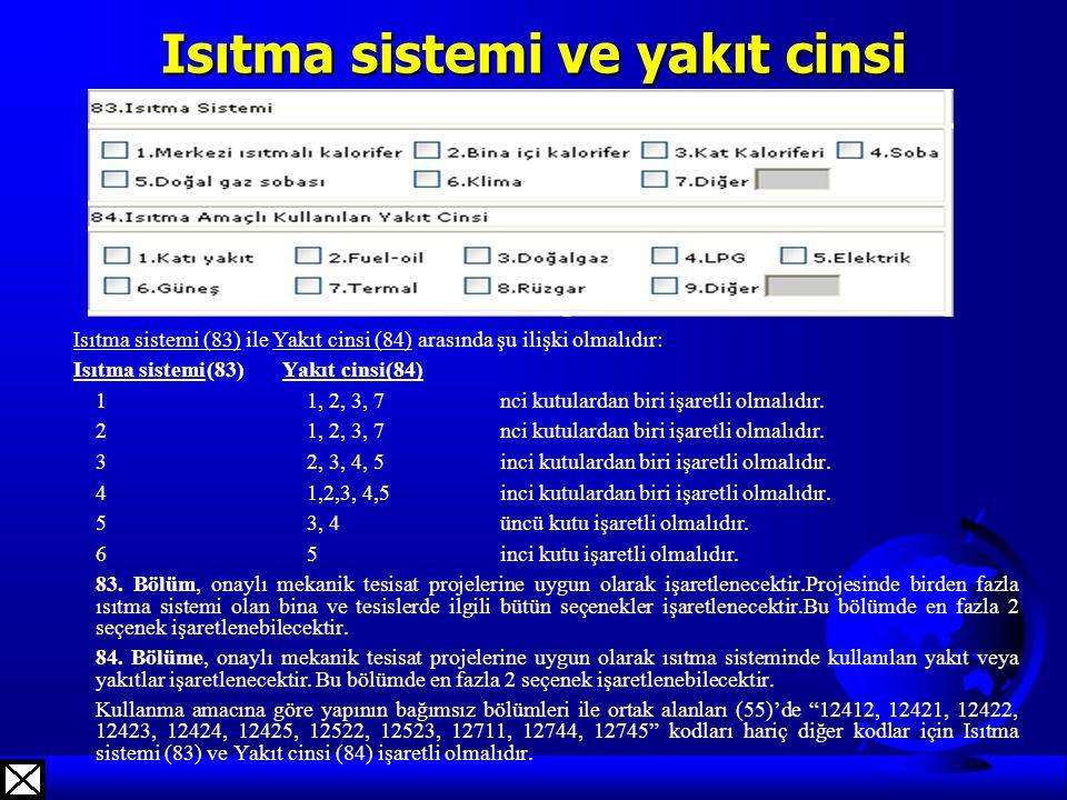 Isıtma sistemi ve yakıt cinsi Isıtma sistemi (83) ile Yakıt cinsi (84) arasında şu ilişki olmalıdır: Isıtma sistemi(83) Yakıt cinsi(84) 11, 2, 3, 7nci